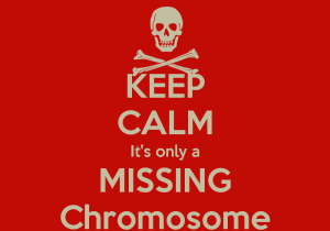 keep-calm-its-only-a-missing-chromosome-4